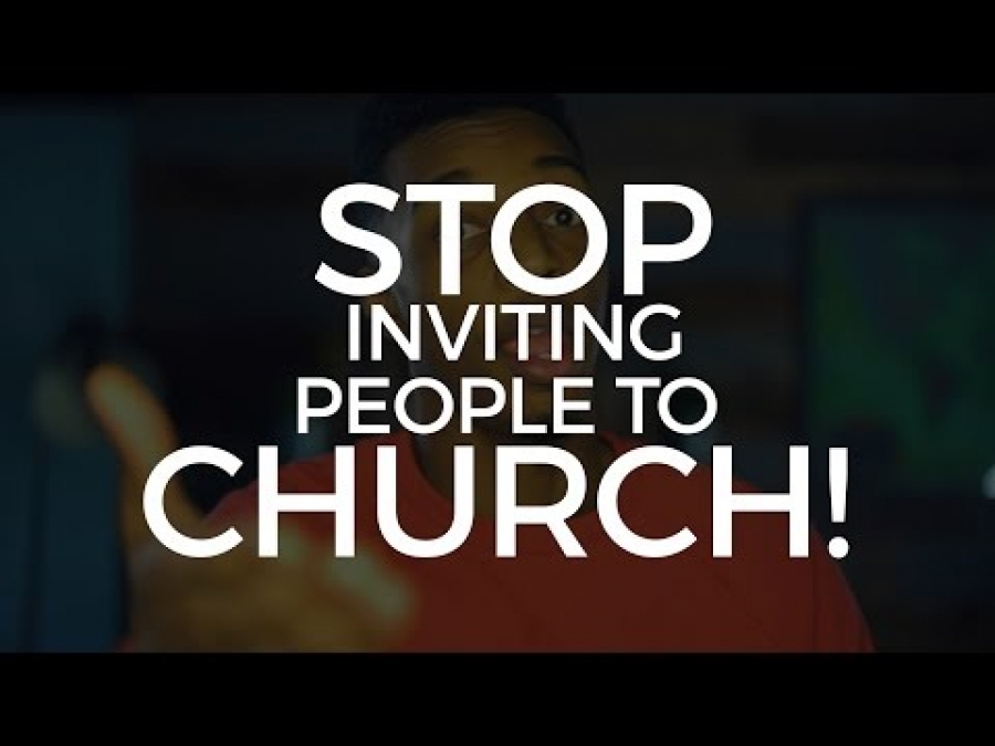 Stop Inviting People to your Church! | @whatisjoedoing