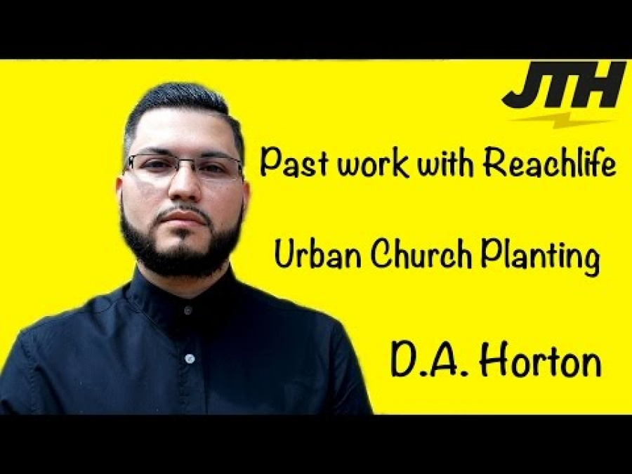 D.A. Horton Speaks On ReachLife And Urban Church Planting