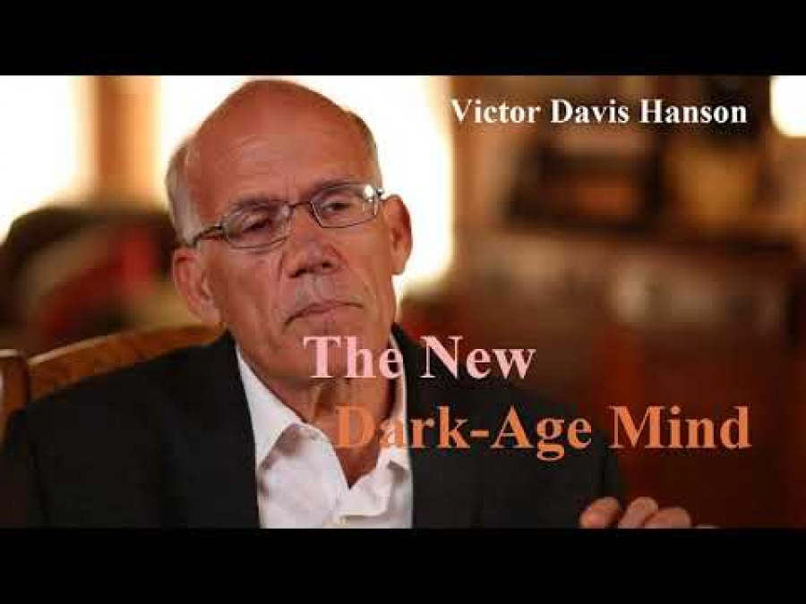 Victor Davis Hanson 2018 - The New Dark Age Mind